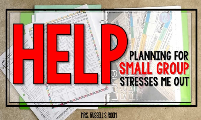 Help! Planning for Small Group Stresses Me OUT!
