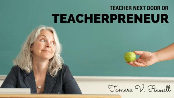 Teacher Next Door or Teacherpreneur?