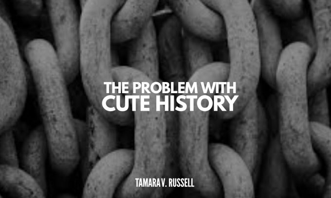 The Problem with Cute History