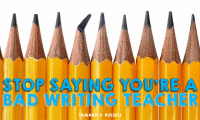 Stop Saying You're A Bad Writing Teacher