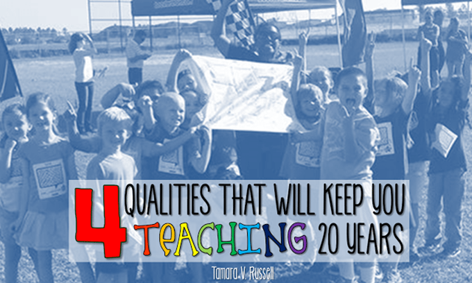 4 Qualities That Will Keep You in the Classroom for 20 Years
