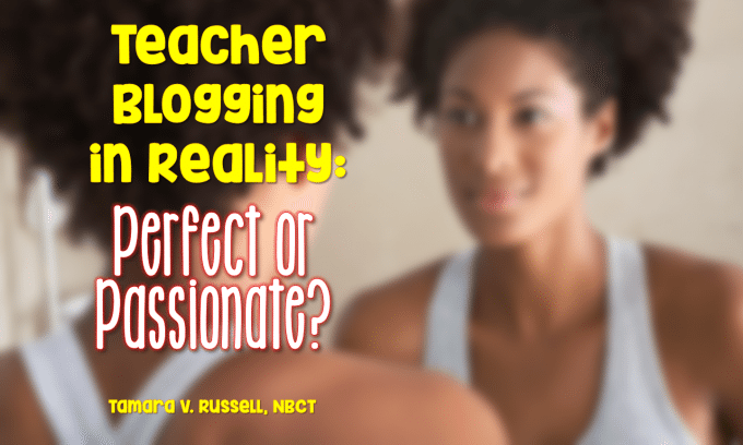Teacher Blogging in Reality: Perfect or Passionate