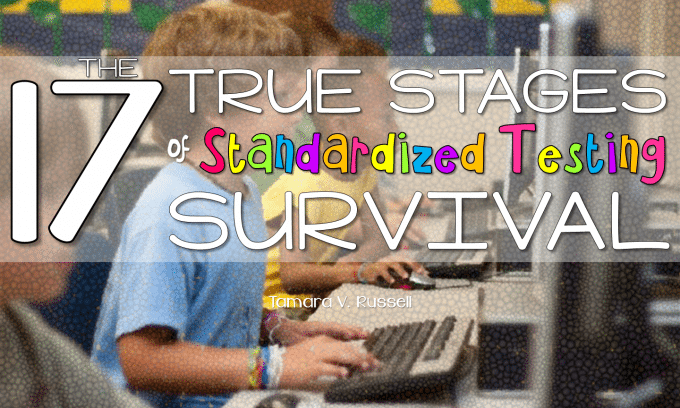 17 True Stages of Standardized Testing Survival