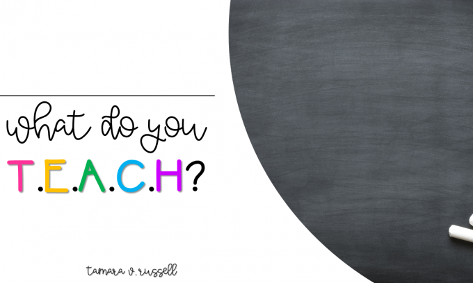 What do you T.E.A.C.H?