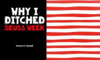 Why I Ditched Seuss Week