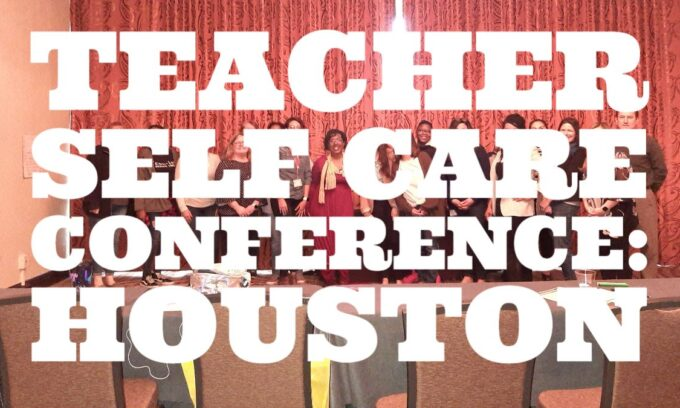 Reflections on the Teacher Self Care Conference in Houston